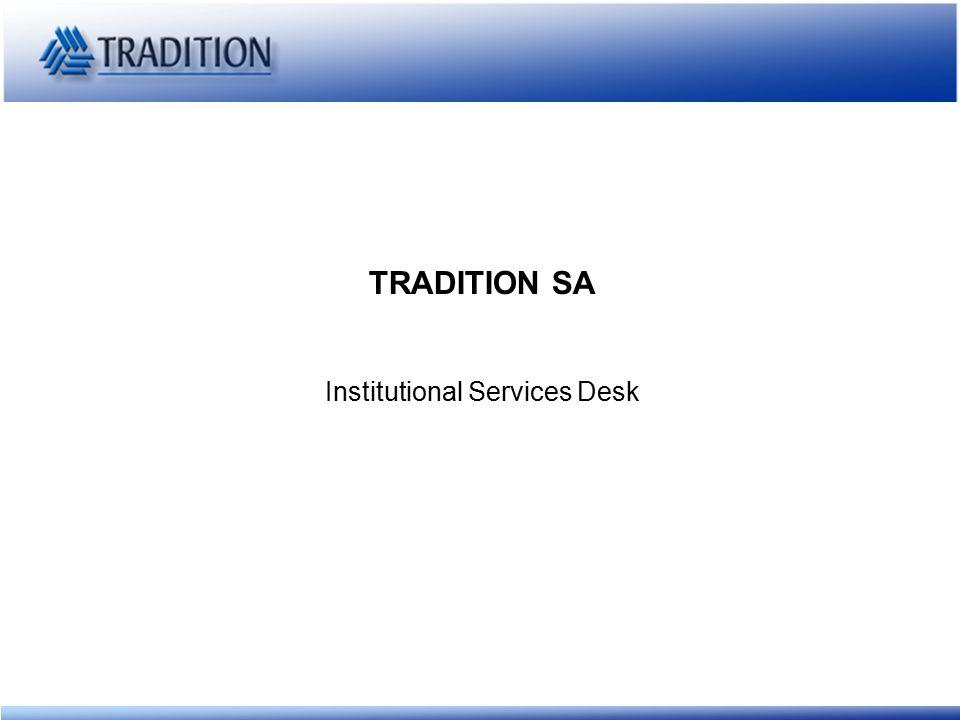 www.tradition.ch ADVISORY Produkte und Dienstleistungen Unser Institutional Services Desk analysiert und diskutiert zusammen mit unseren Kunden Ihre potentiellen und aktuellen Bedürfnisse und präsentiert die passenden Lösungen dazu.