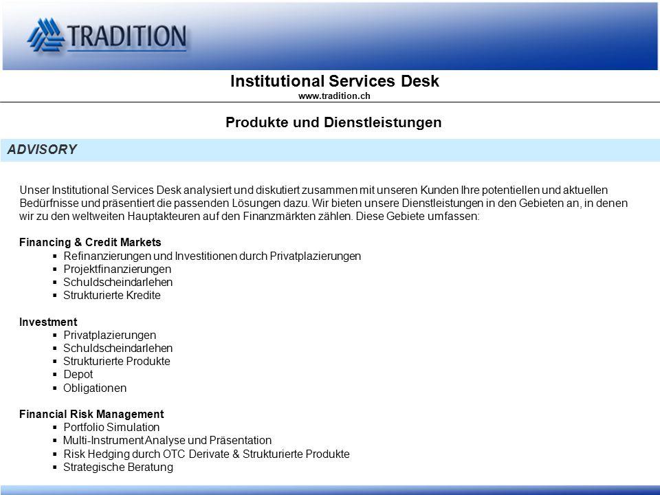 Institutional Services Desk www.tradition.ch ADVISORY Produkte und Dienstleistungen Wir beraten öffentlich-rechtliche Körperschaften und Unternehmen, welche ihre Investitionen, Refinanzierungen und Projektfinanzierungen durch den schweizerischen und europäischen Kapitalmarkt finanzieren.