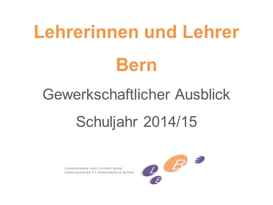 Lehrerinnen und Lehrer Bern Gewerkschaftlicher Ausblick Schuljahr 2014/15