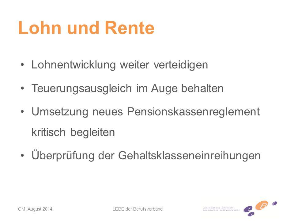 Lohn und Rente CM, August 2014LEBE der Berufsverband Lohnentwicklung weiter verteidigen Teuerungsausgleich im Auge behalten Umsetzung neues Pensionskassenreglement kritisch begleiten Überprüfung der Gehaltsklasseneinreihungen