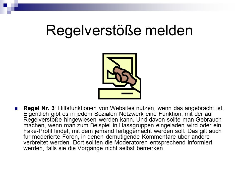 Regelverstöße melden Regel Nr. 3: Hilfsfunktionen von Websites nutzen, wenn das angebracht ist. Eigentlich gibt es in jedem Sozialen Netzwerk eine Fun