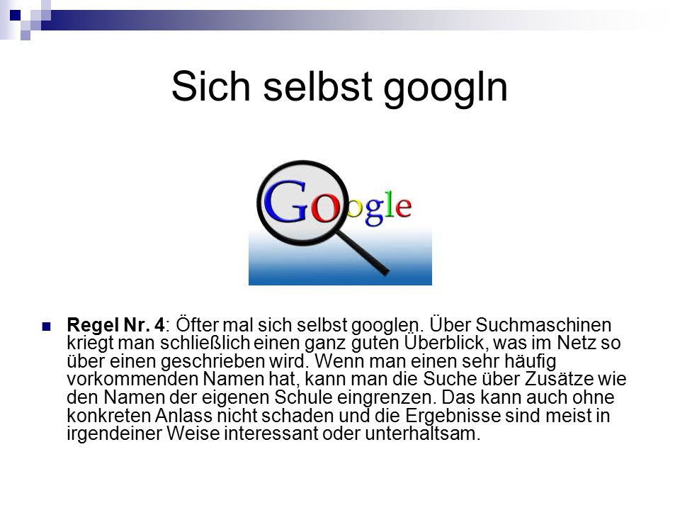 Sich selbst googln Regel Nr. 4: Öfter mal sich selbst googlen. Über Suchmaschinen kriegt man schließlich einen ganz guten Überblick, was im Netz so üb