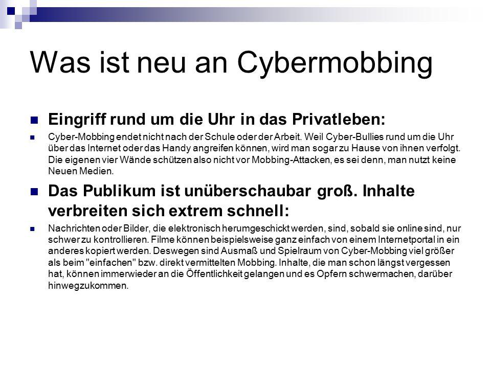 Was ist neu an Cybermobbing Eingriff rund um die Uhr in das Privatleben: Cyber-Mobbing endet nicht nach der Schule oder der Arbeit. Weil Cyber-Bullies