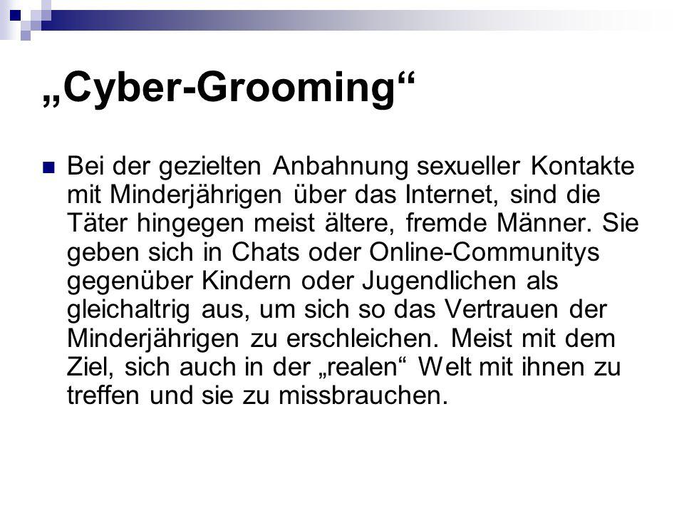 """""""Cyber-Grooming"""" Bei der gezielten Anbahnung sexueller Kontakte mit Minderjährigen über das Internet, sind die Täter hingegen meist ältere, fremde Män"""