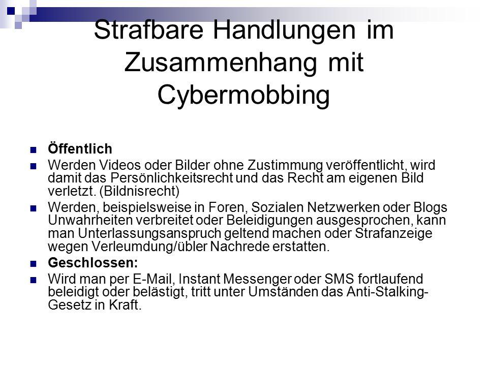 Strafbare Handlungen im Zusammenhang mit Cybermobbing Öffentlich Werden Videos oder Bilder ohne Zustimmung veröffentlicht, wird damit das Persönlichke