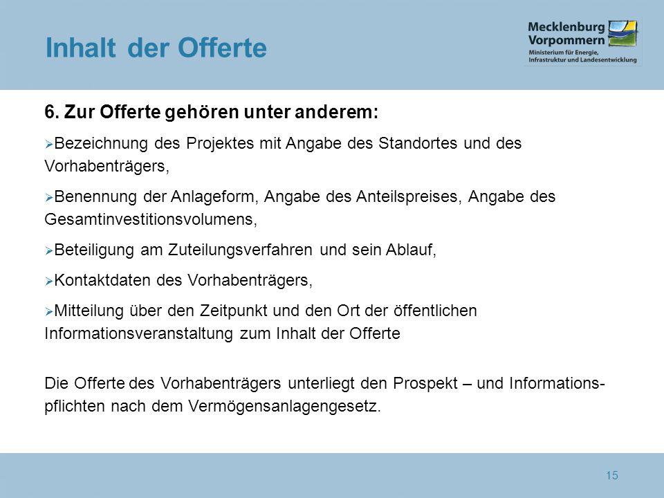 6. Zur Offerte gehören unter anderem:  Bezeichnung des Projektes mit Angabe des Standortes und des Vorhabenträgers,  Benennung der Anlageform, Angab