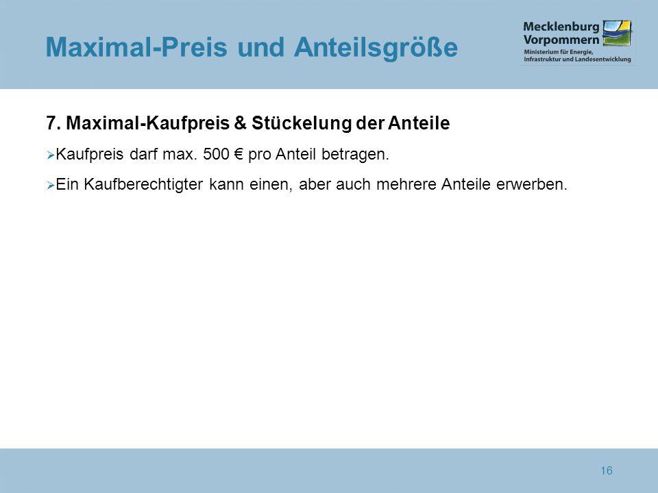 7. Maximal-Kaufpreis & Stückelung der Anteile  Kaufpreis darf max.