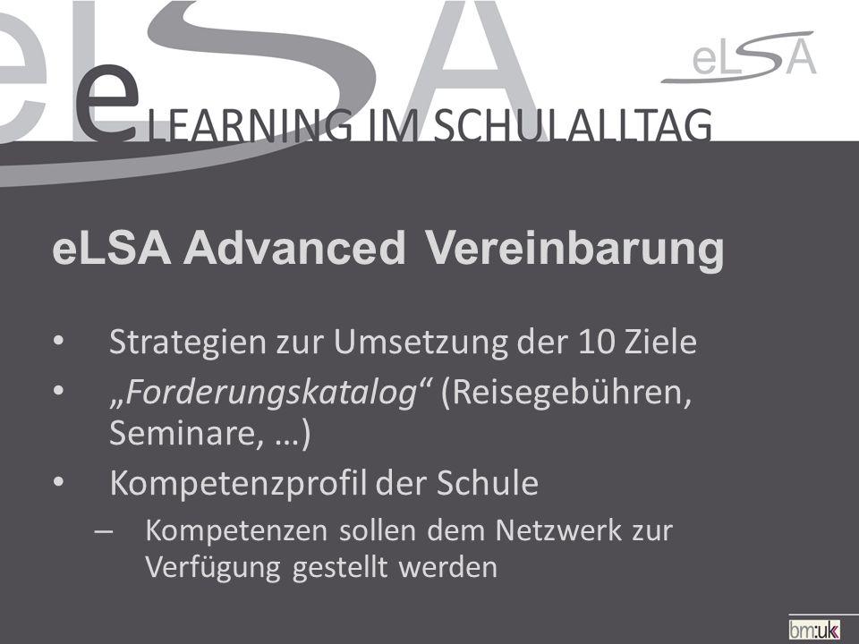 """eLSA Advanced Vereinbarung Strategien zur Umsetzung der 10 Ziele """"Forderungskatalog (Reisegebühren, Seminare, …) Kompetenzprofil der Schule – Kompetenzen sollen dem Netzwerk zur Verfügung gestellt werden"""