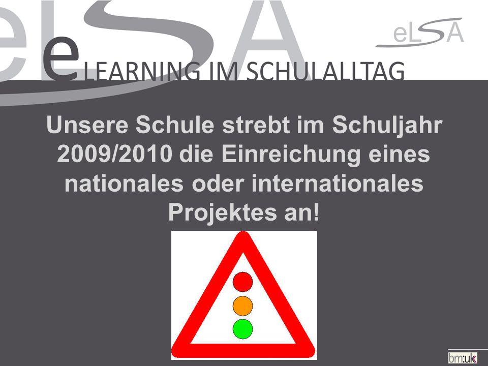 Unsere Schule strebt im Schuljahr 2009/2010 die Einreichung eines nationales oder internationales Projektes an!