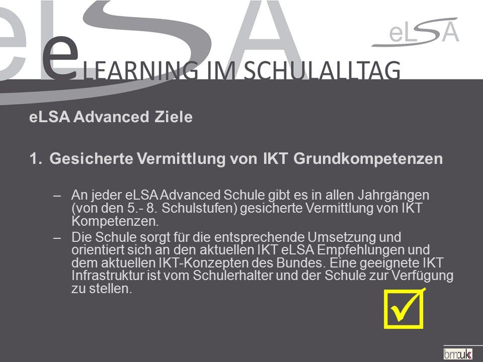 eLSA Advanced Ziele 1.Gesicherte Vermittlung von IKT Grundkompetenzen –An jeder eLSA Advanced Schule gibt es in allen Jahrgängen (von den 5.- 8.