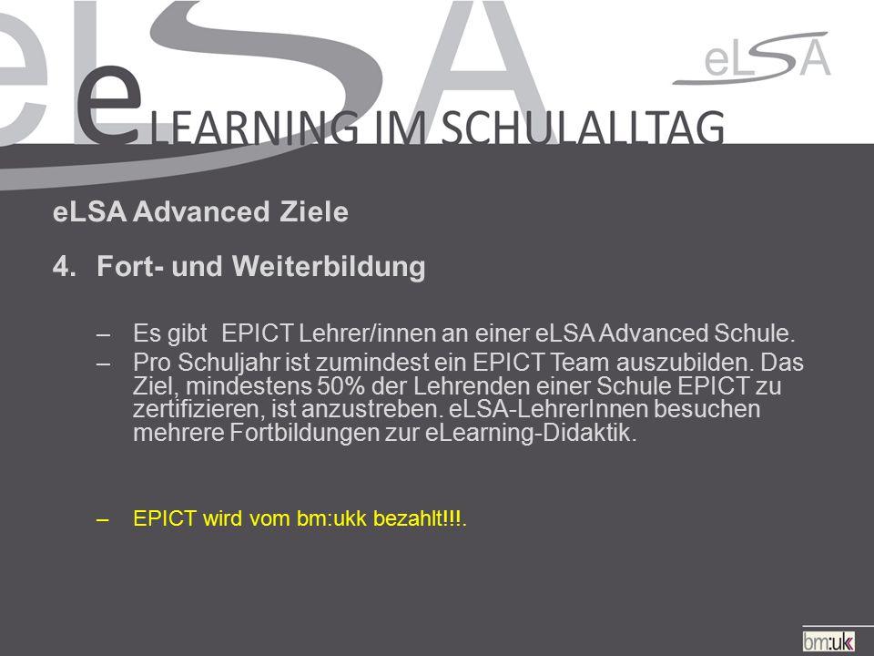 eLSA Advanced Ziele 4.Fort- und Weiterbildung –Es gibt EPICT Lehrer/innen an einer eLSA Advanced Schule.