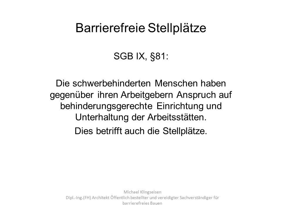 Barrierefreie Stellplätze SGB IX, §81: Die schwerbehinderten Menschen haben gegenüber ihren Arbeitgebern Anspruch auf behinderungsgerechte Einrichtung