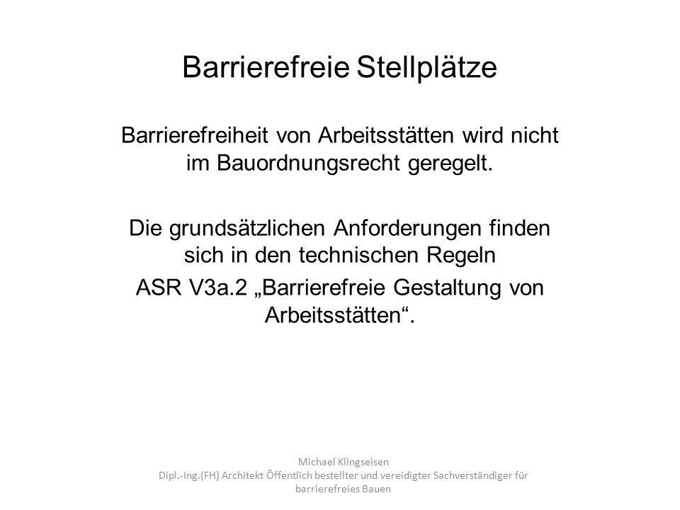 Barrierefreie Stellplätze Barrierefreiheit von Arbeitsstätten wird nicht im Bauordnungsrecht geregelt. Die grundsätzlichen Anforderungen finden sich i