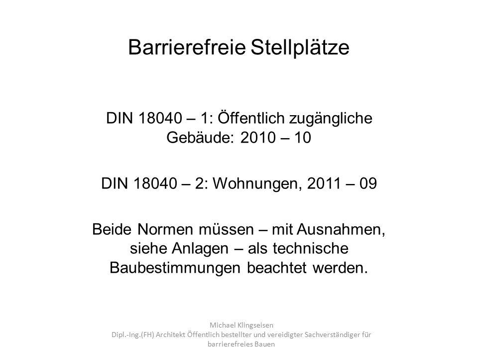 Barrierefreie Stellplätze DIN 18040 – 1: Öffentlich zugängliche Gebäude: 2010 – 10 DIN 18040 – 2: Wohnungen, 2011 – 09 Beide Normen müssen – mit Ausna