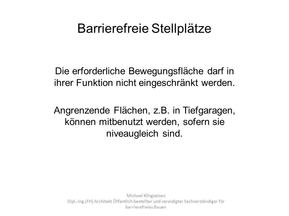 Barrierefreie Stellplätze Michael Klingseisen Dipl.-Ing.(FH) Architekt Öffentlich bestellter und vereidigter Sachverständiger für barrierefreies Bauen