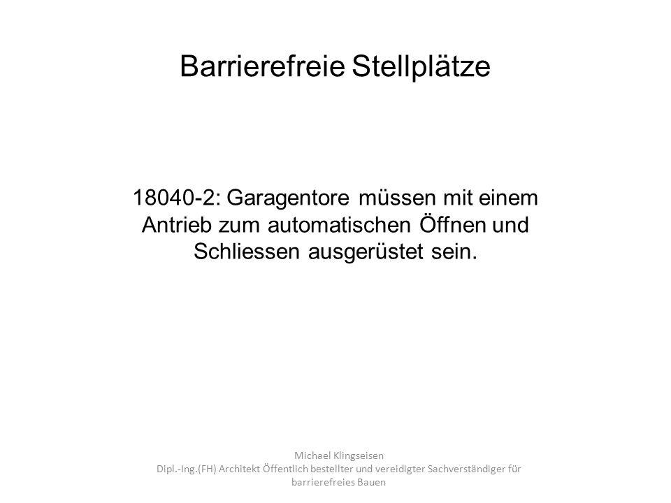 Barrierefreie Stellplätze 18040-2: Garagentore müssen mit einem Antrieb zum automatischen Öffnen und Schliessen ausgerüstet sein. Michael Klingseisen