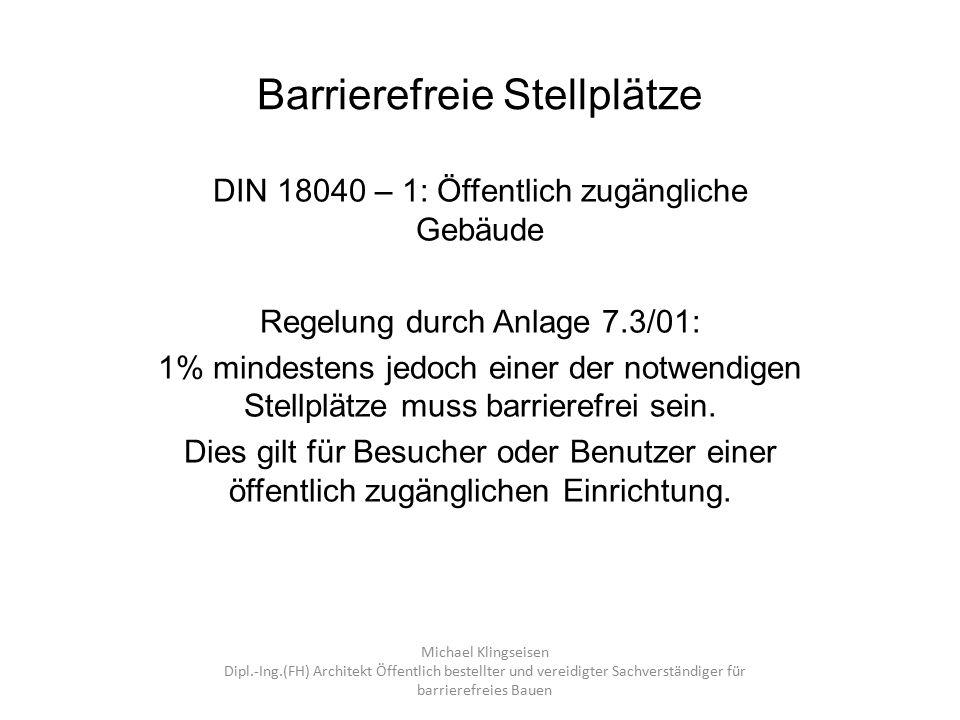Barrierefreie Stellplätze DIN 18040 – 1: Öffentlich zugängliche Gebäude Regelung durch Anlage 7.3/01: 1% mindestens jedoch einer der notwendigen Stell