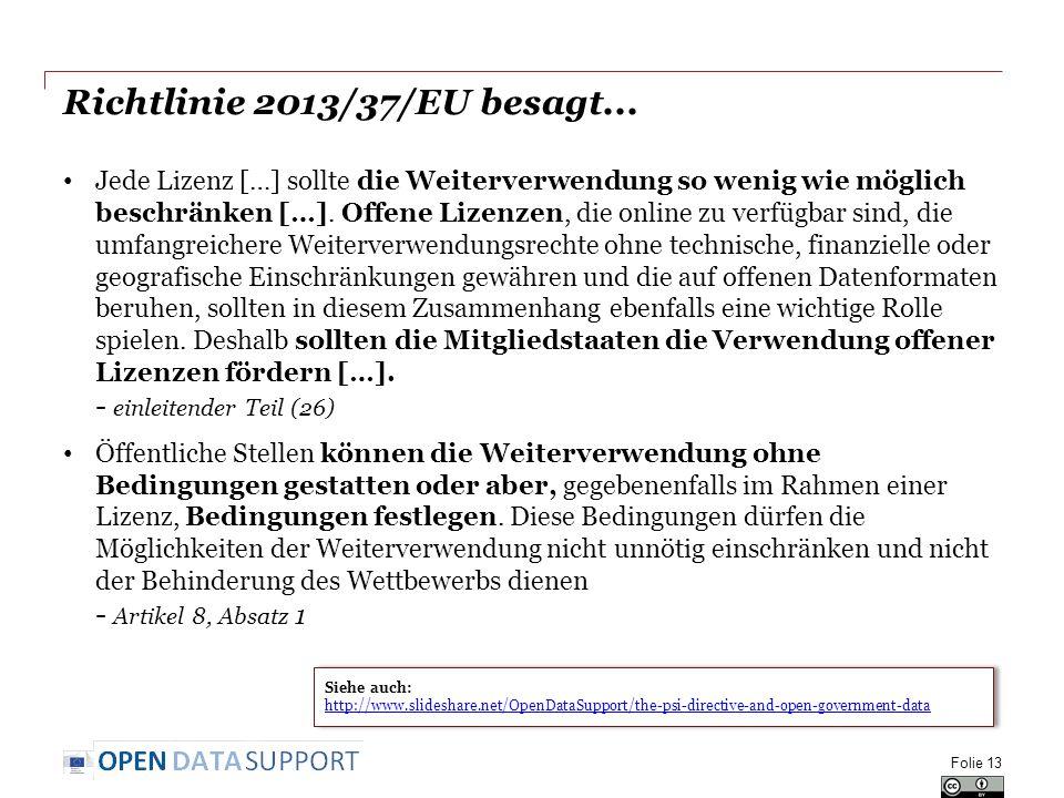 Richtlinie 2013/37/EU besagt... Jede Lizenz […] sollte die Weiterverwendung so wenig wie möglich beschränken […]. Offene Lizenzen, die online zu verfü