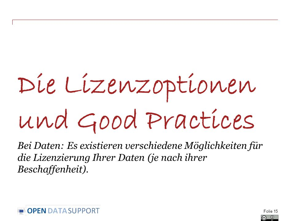 Die Lizenzoptionen und Good Practices Bei Daten: Es existieren verschiedene Möglichkeiten für die Lizenzierung Ihrer Daten (je nach ihrer Beschaffenhe