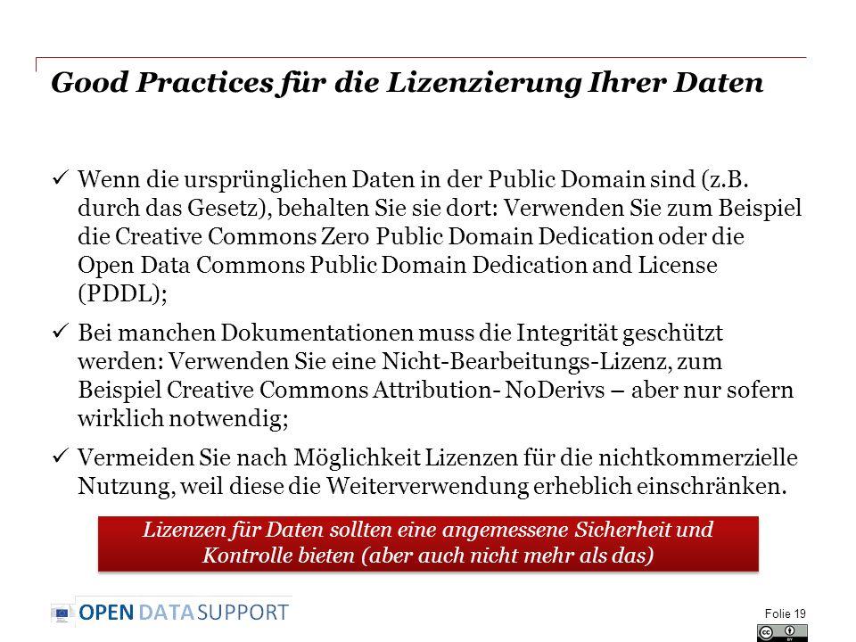 Good Practices für die Lizenzierung Ihrer Daten Wenn die ursprünglichen Daten in der Public Domain sind (z.B. durch das Gesetz), behalten Sie sie dort