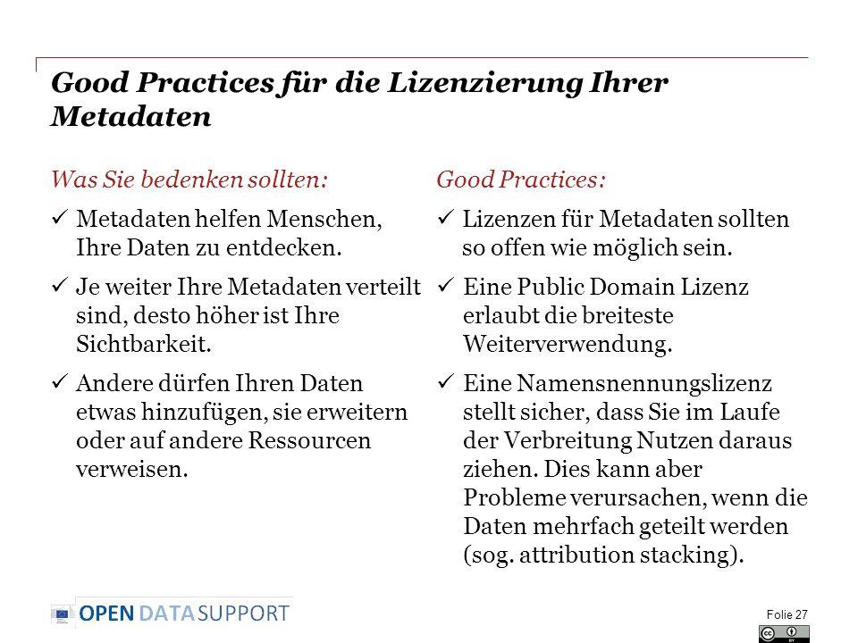 Good Practices für die Lizenzierung Ihrer Metadaten Was Sie bedenken sollten: Metadaten helfen Menschen, Ihre Daten zu entdecken.