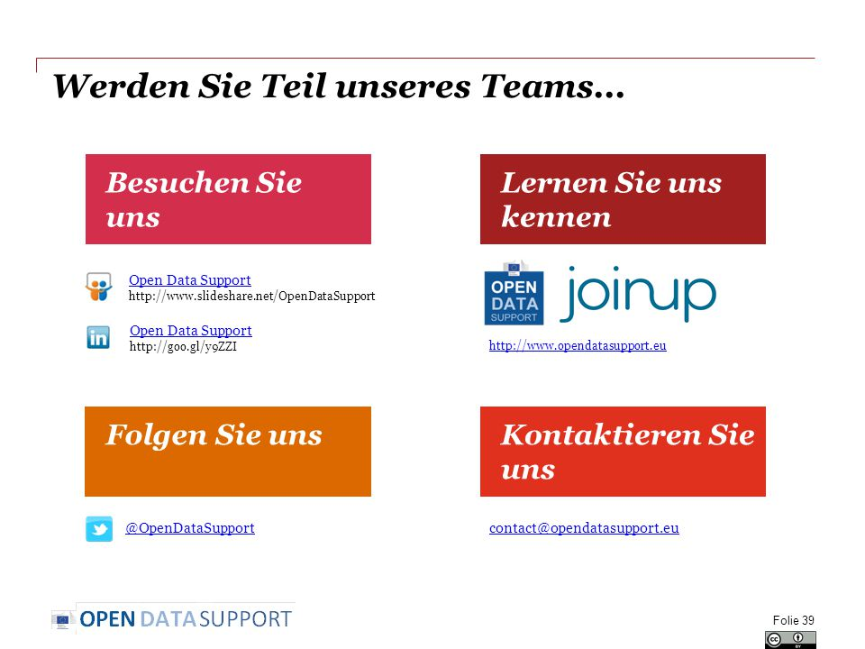 Werden Sie Teil unseres Teams... Folie 39 Besuchen Sie uns Kontaktieren Sie uns Lernen Sie uns kennen Folgen Sie uns Open Data Support http://www.slid