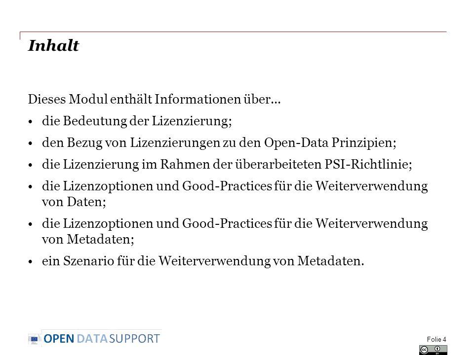 Inhalt Dieses Modul enthält Informationen über... die Bedeutung der Lizenzierung; den Bezug von Lizenzierungen zu den Open-Data Prinzipien; die Lizenz