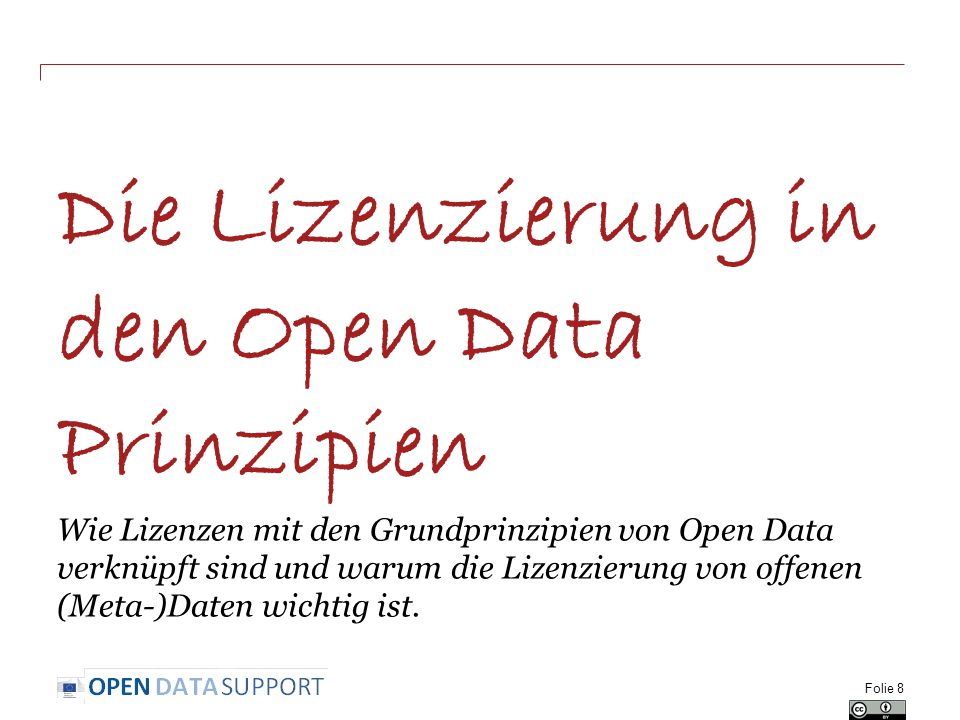Die Lizenzierung in den Open Data Prinzipien Wie Lizenzen mit den Grundprinzipien von Open Data verknüpft sind und warum die Lizenzierung von offenen (Meta-)Daten wichtig ist.