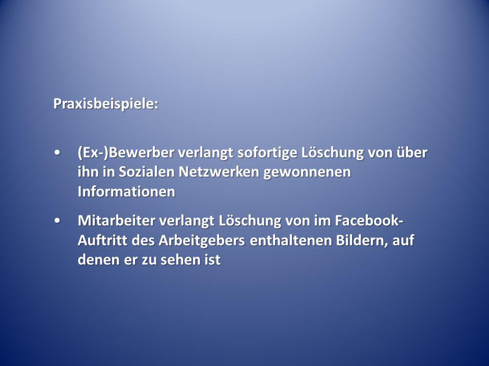 Praxisbeispiele: (Ex-)Bewerber verlangt sofortige Löschung von über ihn in Sozialen Netzwerken gewonnenen Informationen(Ex-)Bewerber verlangt sofortig