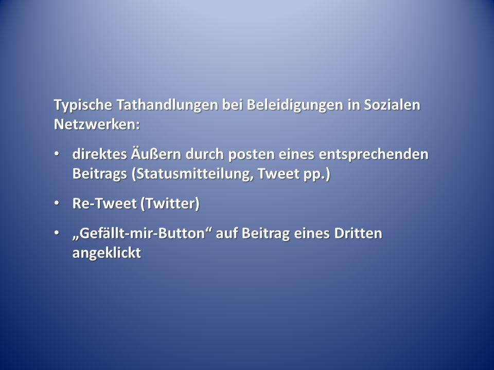 """Typische Tathandlungen bei Beleidigungen in Sozialen Netzwerken: direktes Äußern durch posten eines entsprechenden Beitrags (Statusmitteilung, Tweet pp.) direktes Äußern durch posten eines entsprechenden Beitrags (Statusmitteilung, Tweet pp.) Re-Tweet (Twitter) Re-Tweet (Twitter) """"Gefällt-mir-Button auf Beitrag eines Dritten angeklickt """"Gefällt-mir-Button auf Beitrag eines Dritten angeklickt"""