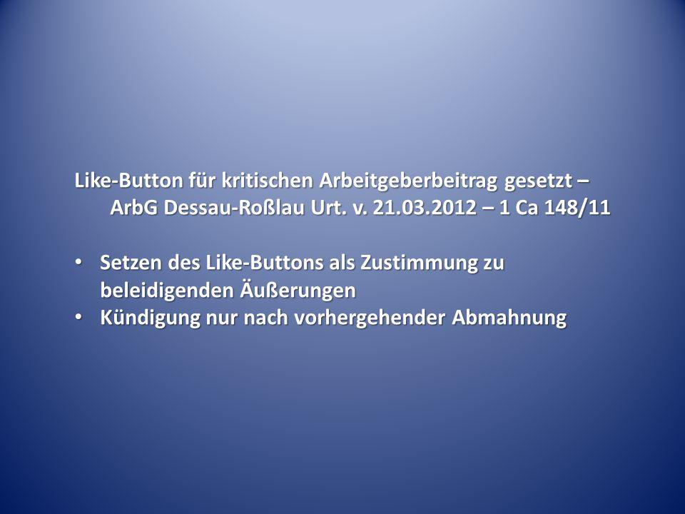 Like-Button für kritischen Arbeitgeberbeitrag gesetzt – ArbG Dessau-Roßlau Urt. v. 21.03.2012 – 1 Ca 148/11 Setzen des Like-Buttons als Zustimmung zu