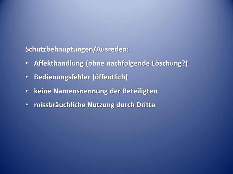 Schutzbehauptungen/Ausreden: Affekthandlung (ohne nachfolgende Löschung?) Affekthandlung (ohne nachfolgende Löschung?) Bedienungsfehler (öffentlich) B