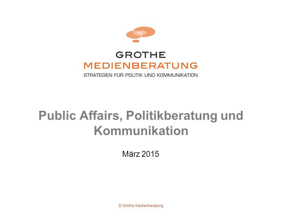 Public Affairs, Politikberatung und Kommunikation März 2015 © Grothe Medienberatung