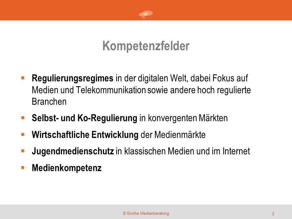 Kompetenzfelder © Grothe Medienberatung  Regulierungsregimes in der digitalen Welt, dabei Fokus auf Medien und Telekommunikation sowie andere hoch re