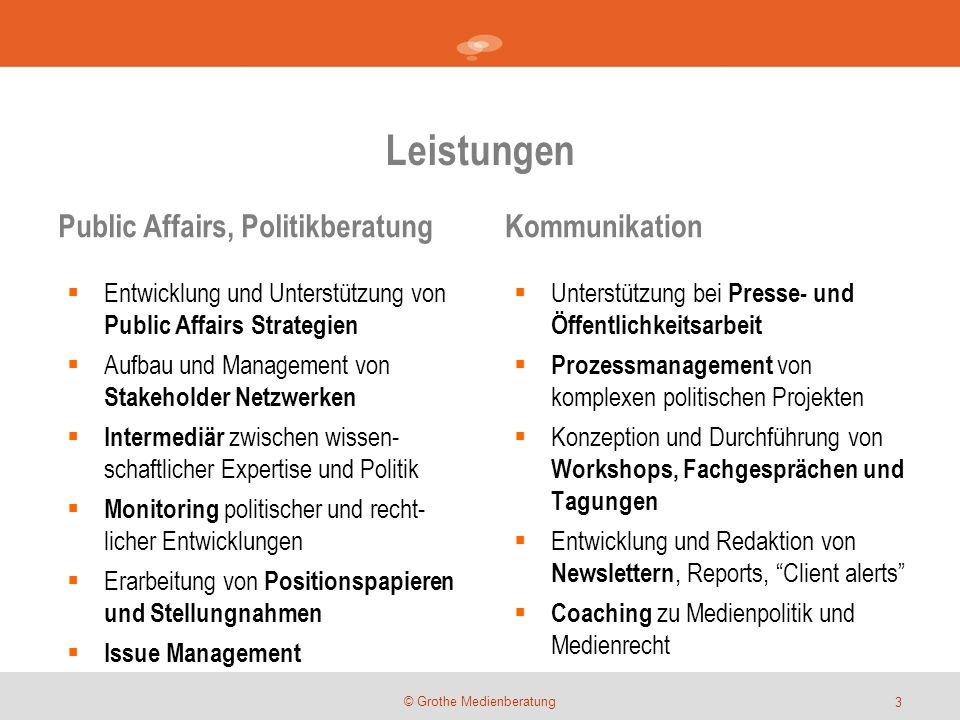 Leistungen © Grothe Medienberatung  Entwicklung und Unterstützung von Public Affairs Strategien  Aufbau und Management von Stakeholder Netzwerken 