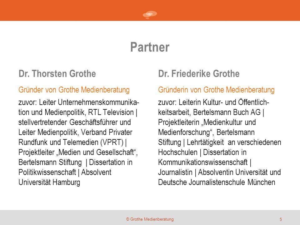 Partner © Grothe Medienberatung Gründer von Grothe Medienberatung zuvor: Leiter Unternehmenskommunika- tion und Medienpolitik, RTL Television | stellv
