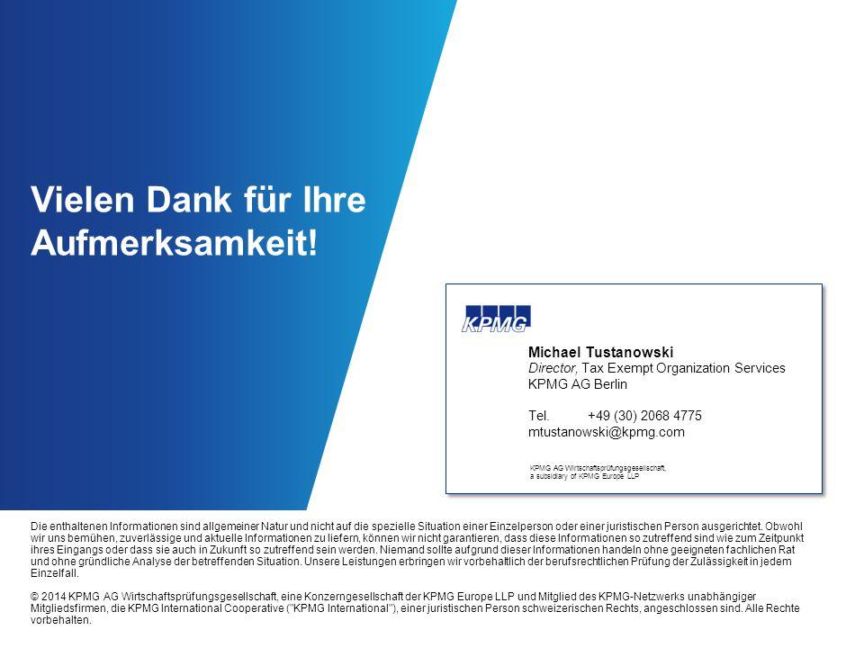 Vielen Dank für Ihre Aufmerksamkeit! Michael Tustanowski Director, Tax Exempt Organization Services KPMG AG Berlin Tel. +49 (30) 2068 4775 mtustanowsk