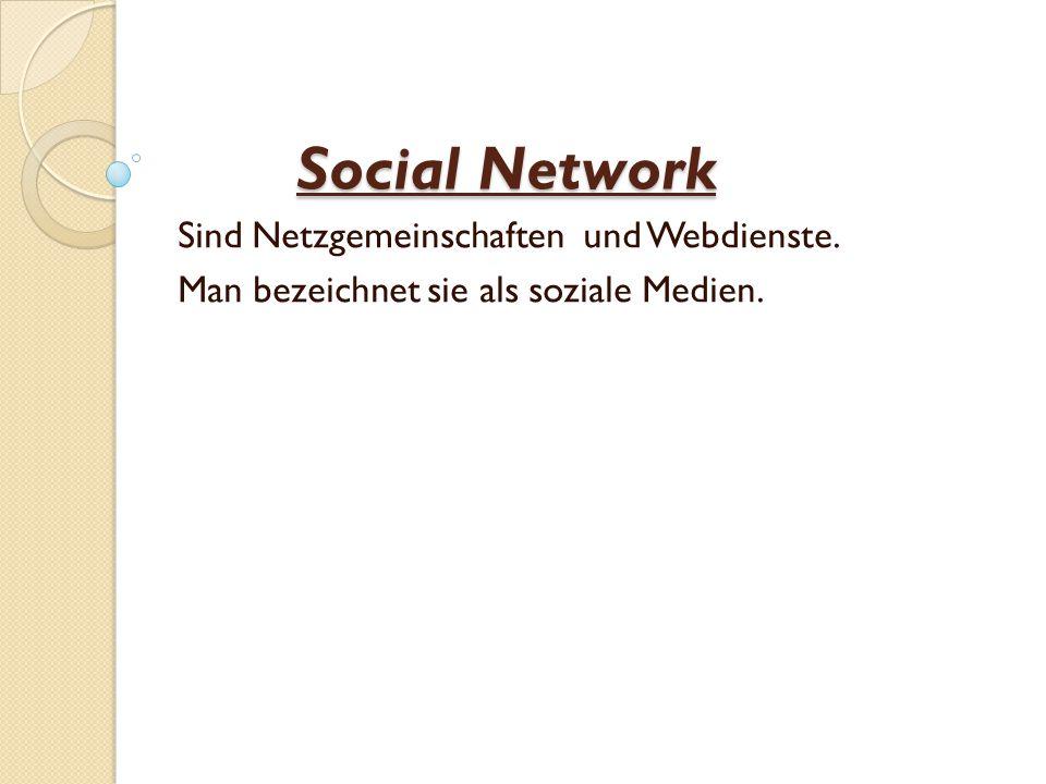 Social Network Sind Netzgemeinschaften und Webdienste. Man bezeichnet sie als soziale Medien.