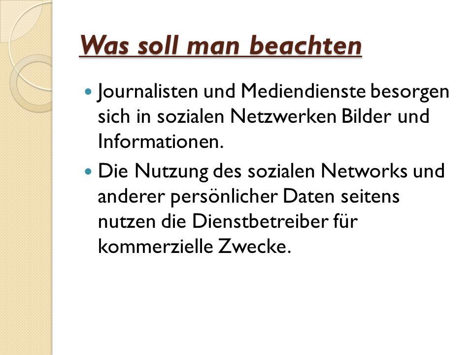 Was soll man beachten Journalisten und Mediendienste besorgen sich in sozialen Netzwerken Bilder und Informationen. Die Nutzung des sozialen Networks