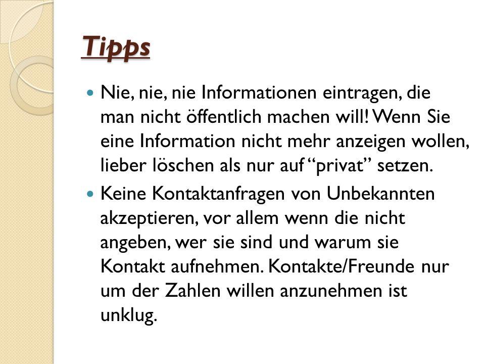 Tipps Nie, nie, nie Informationen eintragen, die man nicht öffentlich machen will! Wenn Sie eine Information nicht mehr anzeigen wollen, lieber lösche