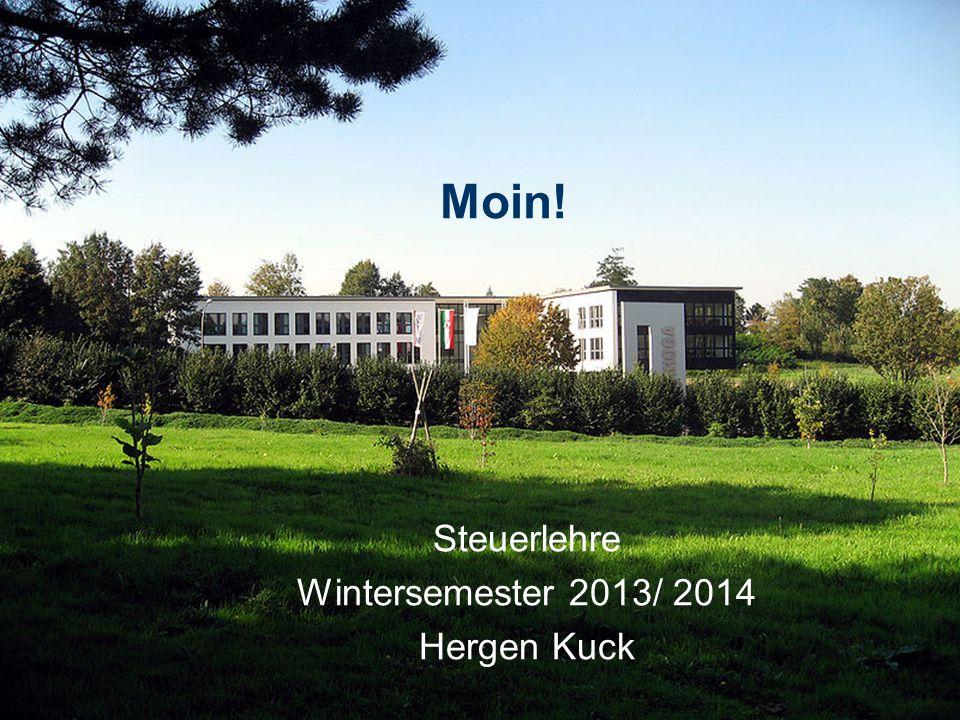 Steuerlehre Wintersemester 2013/ 2014 Hergen Kuck Moin!
