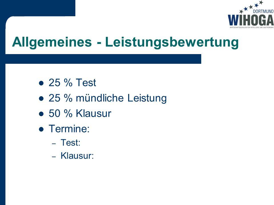 Allgemeines - Leistungsbewertung 25 % Test 25 % mündliche Leistung 50 % Klausur Termine: – Test: – Klausur: