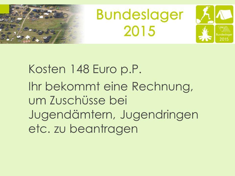 Kosten 148 Euro p.P. Ihr bekommt eine Rechnung, um Zuschüsse bei Jugendämtern, Jugendringen etc.