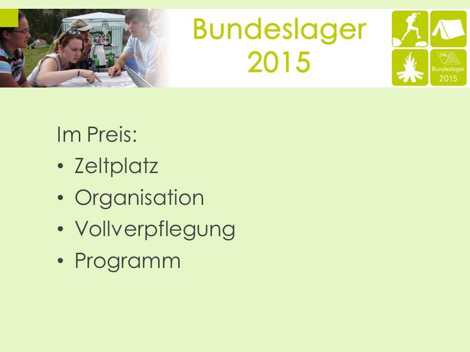 Im Preis: Zeltplatz Organisation Vollverpflegung Programm