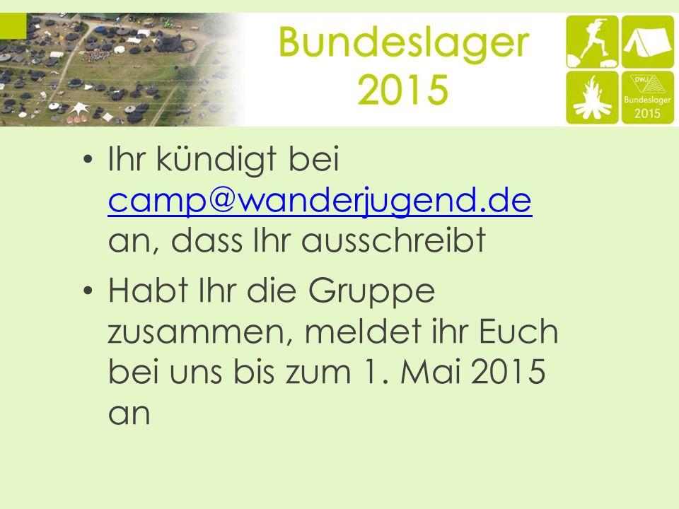 Ihr kündigt bei camp@wanderjugend.de an, dass Ihr ausschreibt camp@wanderjugend.de Habt Ihr die Gruppe zusammen, meldet ihr Euch bei uns bis zum 1.