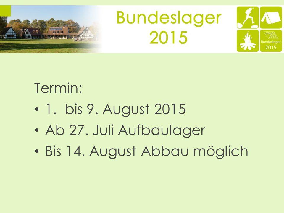 Termin: 1. bis 9. August 2015 Ab 27. Juli Aufbaulager Bis 14. August Abbau möglich