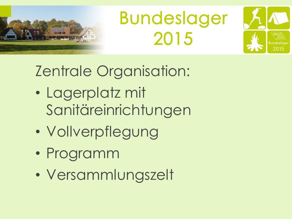 Zentrale Organisation: Lagerplatz mit Sanitäreinrichtungen Vollverpflegung Programm Versammlungszelt