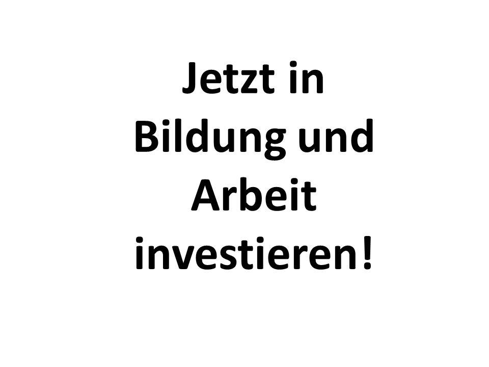 Jetzt in Bildung und Arbeit investieren!