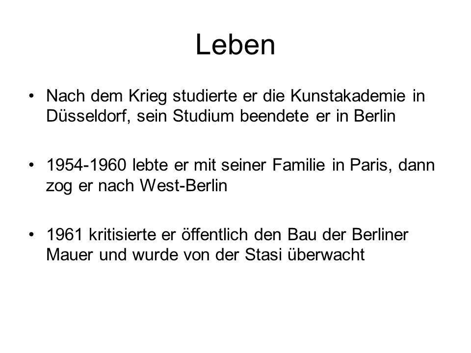 Leben Nach dem Krieg studierte er die Kunstakademie in Düsseldorf, sein Studium beendete er in Berlin 1954-1960 lebte er mit seiner Familie in Paris, dann zog er nach West-Berlin 1961 kritisierte er öffentlich den Bau der Berliner Mauer und wurde von der Stasi überwacht
