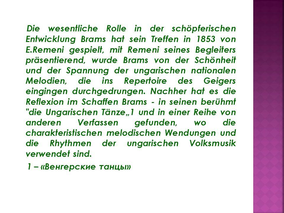 Die wesentliche Rolle in der schöpferischen Entwicklung Brams hat sein Treffen in 1853 von E.Remeni gespielt, mit Remeni seines Begleiters präsentierend, wurde Brams von der Schönheit und der Spannung der ungarischen nationalen Melodien, die ins Repertoire des Geigers eingingen durchgedrungen.